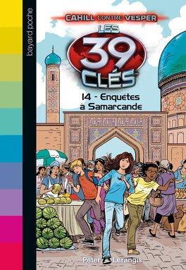 Couverture du livre : Les 39 Clés, Tome 14 : Enquêtes à Samarcande