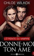 Donne-moi ton âme, tome 1 : L'étreinte du vampire