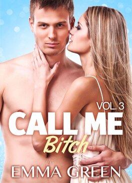Couverture du livre : Call me Bitch, tome 3