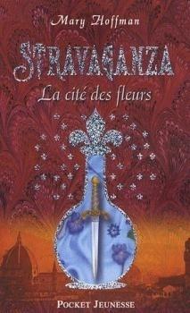 Couverture du livre : Stravaganza, Tome 3 : La cité des fleurs