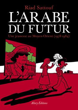 Couverture du livre : L'Arabe du futur, Tome 1 : Une jeunesse au Moyen-Orient (1978-1984)