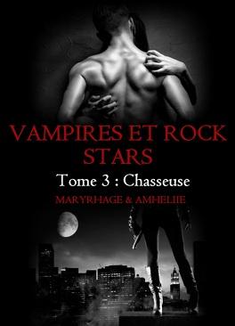 Couverture du livre : Vampires et Rock Stars, tome 3 : Chasseuse