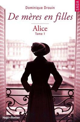 Couverture du livre : De mères en filles, Tome 1 : Alice