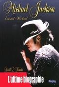 Michael Jackson - l'ultime biographie