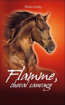 Couverture du livre : L'Étalon noir, Tome 4 : Flamme, cheval sauvage