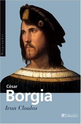 Couverture du livre : César Borgia : Fils de Pape, prince et aventurier