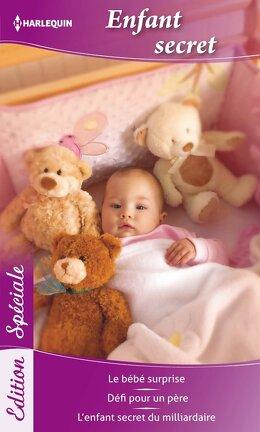 Couverture du livre : Enfant secret : Le bébé surprise - Défi pour un père - L'enfant secret du milliardaire