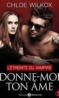 Donne-moi ton âme, tome 5 : L'étreinte du vampire