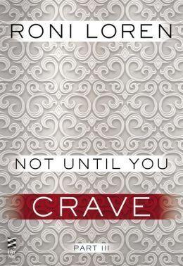 Couverture du livre : Not Until You, Partie 3 : Not Until You Crave