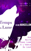 Temps de Lune, Saison 1 - Episode 3 : Aux Nuits Sans Lune, à l'Abri du Loup
