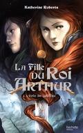La fille du roi Arthur, tome 1 : L'épée de lumière