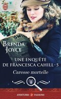 Une enquête de Francesca Cahill, Tome 5 : Caresse mortelle