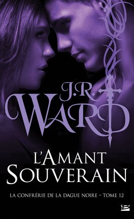 La Confrérie de la Dague Noire Tome 12 L'Amant Souverain de J.R. Ward - Editions Milady