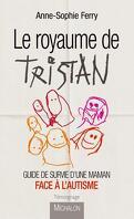 Le Royaume de Tristan: Guide de survie d'une maman face à l'autisme