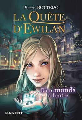 Couverture du livre : La Quête d'Ewilan, Tome 1 : D'un monde à l'autre