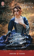 Les Sœurs Essex, Tome 4 : Le Plaisir apprivoisé