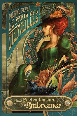 Couverture du livre : Le Paris des merveilles, Tome 1 : Les Enchantements d'Ambremer