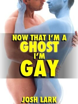 Couverture du livre : Now That I'm A Ghost, I'm Gay