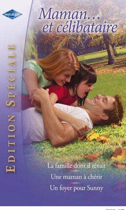Couverture du livre : Maman... et célibataire : La famille dont il rêvait - Une maman à chérir - Un foyer pour Sunny