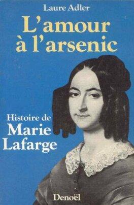 Couverture du livre : L'Amour à l'arsenic : histoire de Marie Lafarge