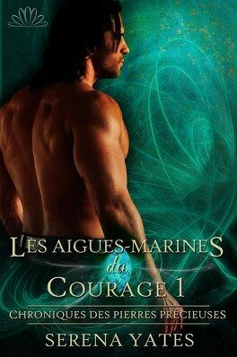 Couverture du livre : Chroniques des pierres précieuses, Tome 3 : Les Aigues-Marines du Courage 1