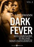Dark Fever Tome 3 : Milliardaire, sublime... mais dangereux