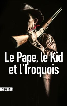 Couverture du livre : Le Pape, le Kid et l'Iroquois