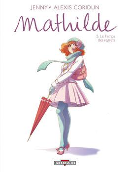 Couverture du livre : Mathilde, Tome 5 : Le Temps des regrets