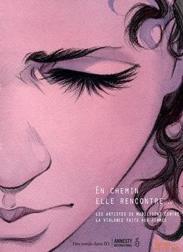 Couverture du livre : En chemin elle rencontre..., tome 1 : Les artistes se mobilisent contre la violence faite aux femmes