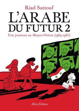 Couverture du livre : L'Arabe du futur, tome 2 : Une jeunesse au Moyen-Orient (1984-1985)