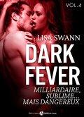 Dark Fever, Tome 4 : Milliardaire, sublime... mais dangereux