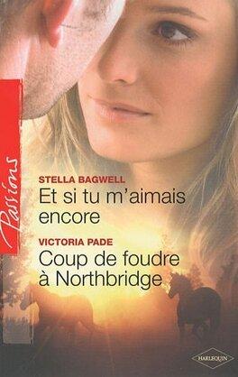 Couverture du livre : Et si tu m'aimais encore ; Coup de foudre à Northbridge