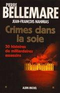 Crimes dans la soie : 30 histoires de milliardaires assassins