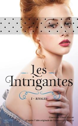 Couverture du livre : Les Intrigantes, tome 1 : Rivales