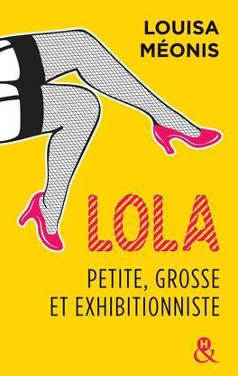 Couverture du livre : Lola, Tome 1 : Petite, grosse et exhibitionniste