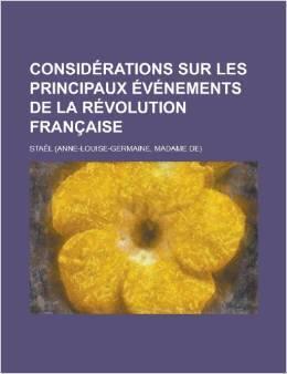 Couverture du livre : Considérations sur les principaux événements de la Révolution française, depuis son origine jusques et compris le 8 juillet 1815