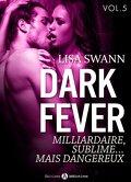 Dark Fever, Tome 5 : Milliardaire, sublime... mais dangereux