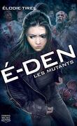 É-DEN, Tome 3 : Les mutans