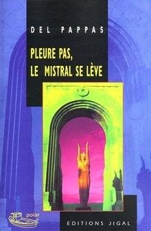 Couverture du livre : Pleure pas le mistral se lève