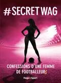 #Secret WAG, Confessions d'une femme de footballeurs
