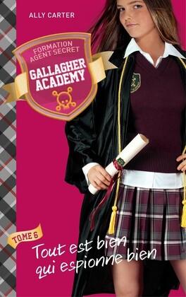 Couverture du livre : Gallagher Academy, tome 6 : Tout est bien qui espionne bien