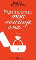 Mon inconnu, mon mariage et moi - Vol. 3