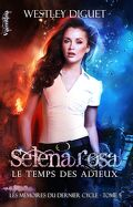 Les mémoires du dernier cycle, tome 5 :  Selena Rosa, le temps des adieux