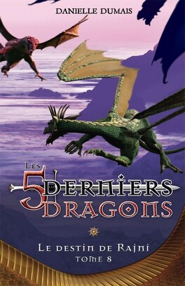 Couverture du livre : Les 5 derniers dragons, tome 8 : Le destin de Rajni