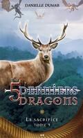 Les 5 derniers dragons, tome 9 : Le sacrifice