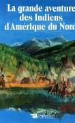 La grande aventure des indiens d'Amérique du Nord