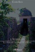 Le Dernier Chasseur de Vampire Tome 3 L'Acceptation