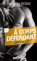 À corps défendant - Saison 1 - Vol. 5 : Uppercut