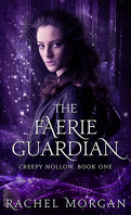 Creepy Hollow, Tome 1 : The Faerie Guardian