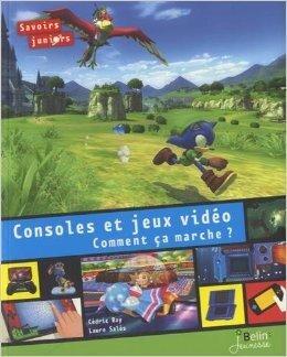 Couverture du livre : Consoles et jeux vidéo ; Comment ça marche ?